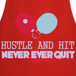 table tennis: hustle and hit never ever quit Magliette - Grembiule da cucina