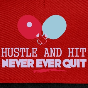 table tennis: hustle and hit never ever quit T-shirts - Snapback cap