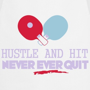 table tennis: hustle and hit never ever quit T-Shirts - Cooking Apron