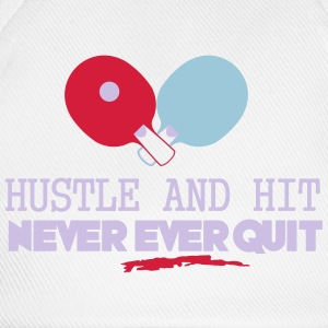 table tennis: hustle and hit never ever quit Tee shirts - Casquette classique