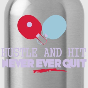 table tennis: hustle and hit never ever quit T-shirts - Vattenflaska