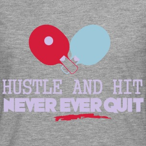 table tennis: hustle and hit never ever quit T-shirts - Mannen Premium shirt met lange mouwen
