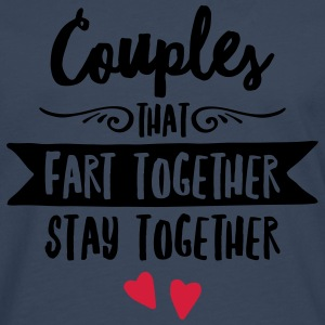 Couples That Fart Together Stay Together T-Shirts - Men's Premium Longsleeve Shirt