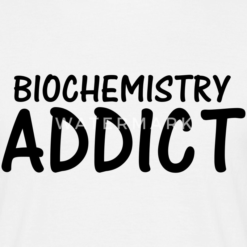 biochemistry addict T-Shirts - Men's T-Shirt
