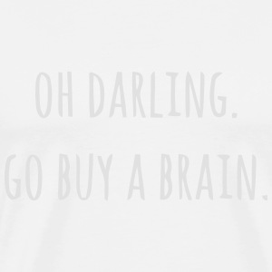 OH DARLING - PLEASE PURCHASE FRIENDS A BRAIN Long Sleeve Shirts - Men's Premium T-Shirt