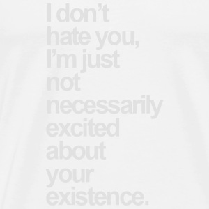 I AM JUST NOT EXCITED ABOUT YOUR EXISTENCE Hoodies - Men's Premium T-Shirt