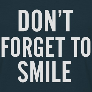Don't forget to smile Pullover & Hoodies - Männer T-Shirt
