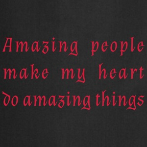 Amazing people make my heart do amazing things. - Cooking Apron