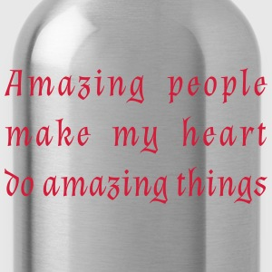 Amazing people make my heart do amazing things. - Water Bottle