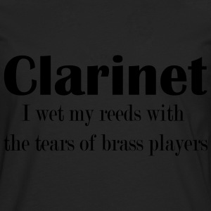 Clarinet, I wet my reeds with the tears  T-Shirts - Men's Premium Longsleeve Shirt