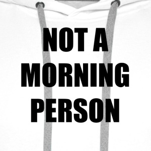 Not a Morning person Mug - Men's Premium Hoodie