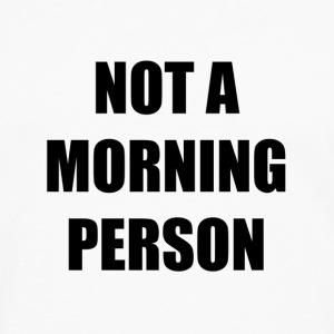 Not a Morning person Mug - Men's Premium Longsleeve Shirt