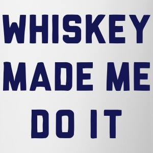 WHISKEY MADE ME DO IT T-Shirts - Tasse