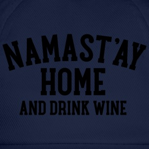 Namast\'ay Home And Drink Wine T-Shirts - Baseball Cap