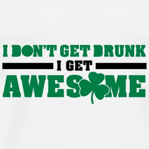 I don't get drunk, I get awesome  - Men's Premium T-Shirt