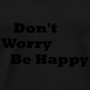 don´t worry be happy - Männer Premium T-Shirt