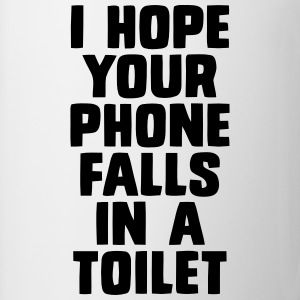 I HOPE YOUR PHONE FALLS IN A TOILET T-Shirts - Mug