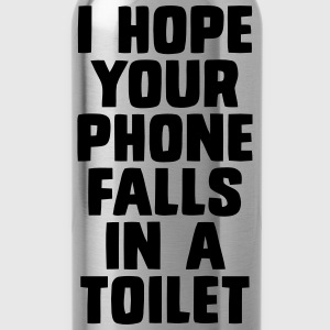 I HOPE YOUR PHONE FALLS IN A TOILET Hoodies & Sweatshirts - Water Bottle
