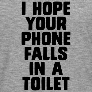 I HOPE YOUR PHONE FALLS IN A TOILET Hoodies & Sweatshirts - Men's Premium Longsleeve Shirt
