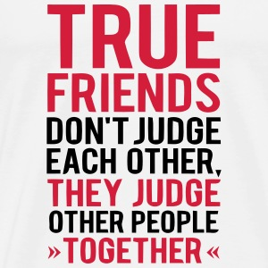TRUE JUDGMENT TOGETHER OTHER FRIENDS Hoodies - Men's Premium T-Shirt