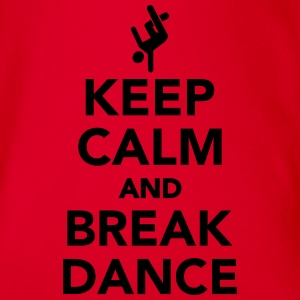 Keep calm and Breakdance T-Shirts - Baby Bio-Kurzarm-Body