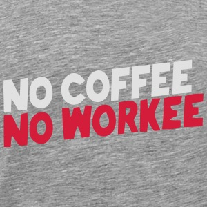 NO COFFEE NO WORK Tops - Men's Premium T-Shirt