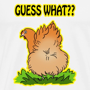 Guess what? Chicken butt! - Men's Premium T-Shirt