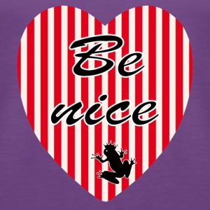 be nice T-Shirts - Women's Premium Tank Top