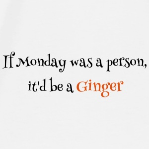 If Monday was a person it'd be a ginger - Men's Premium T-Shirt