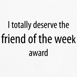 I totally deserve the friend of the week award - Men's Premium Longsleeve Shirt
