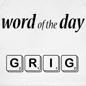 Word of the Day - GRIG - Baseball Cap