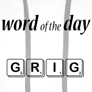 Word of the Day - GRIG - Men's Premium Hoodie