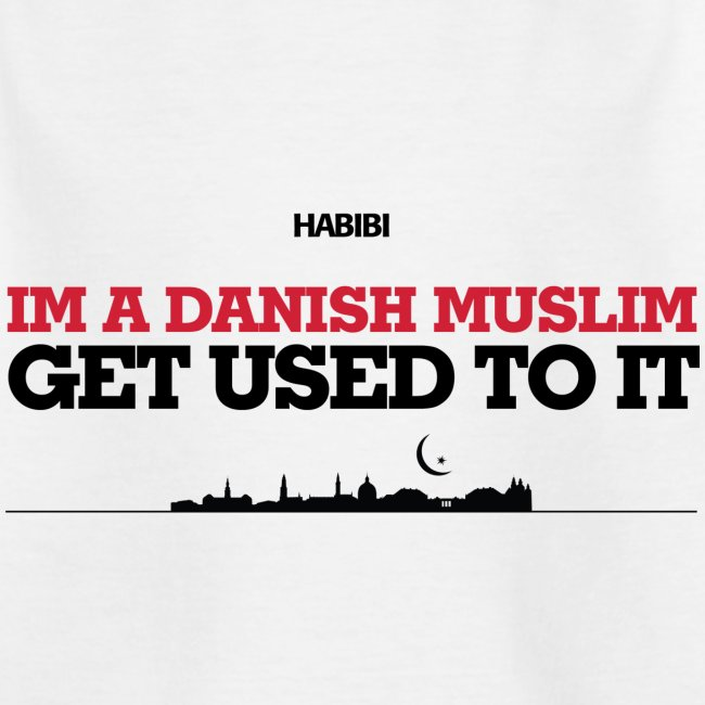 IM A DANISH MUSLIM - GET USED TO IT