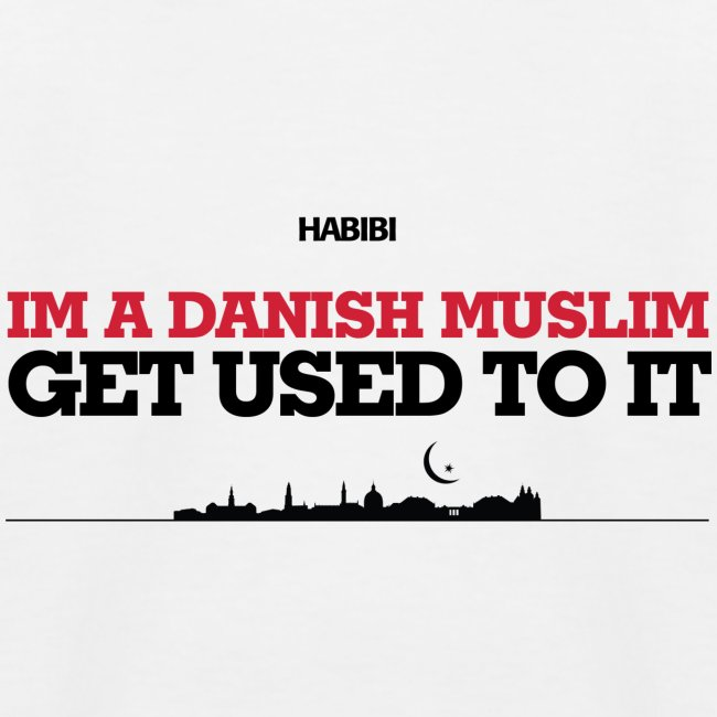 IM A DANISH MUSLIM - GET USED TO IT