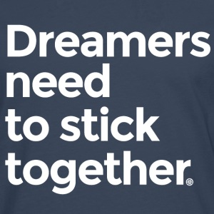 Dreamers need to stick together - Men's Premium Longsleeve Shirt