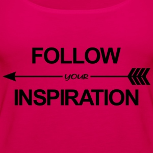 Follow Your Inspiration Sweat-shirts - Débardeur Premium Femme