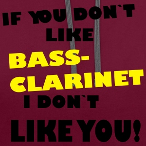 If you don`like Bass Clarinet, I don`t like you! - Contrast Colour Hoodie