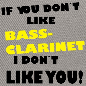 If you don`like Bass Clarinet, I don`t like you! - Snapback-caps