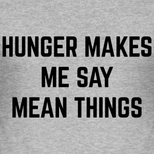 Hunger Mean Things Funny Quote Hoodies & Sweatshirts - Men's Slim Fit T-Shirt