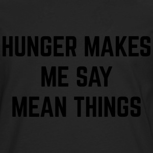Hunger Mean Things Funny Quote Pullover & Hoodies - Männer Premium Langarmshirt