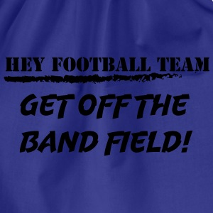 Hey Football Team. Get off the band field! - Gymbag