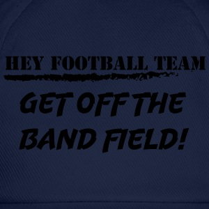 Hey Football Team. Get off the band field! - Baseballcap