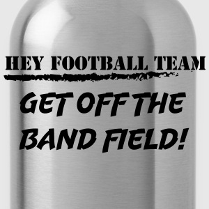 Hey football team, get off the band field! Tee shirts - Gourde