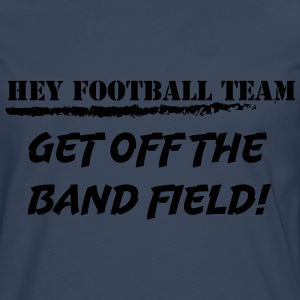 Hey Football Team. Get off the band field! - Premium langermet T-skjorte for menn