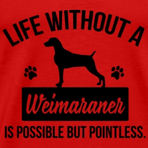Dog shirt: Life without a Weimaraner is pointless Tops - Men's Premium T-Shirt