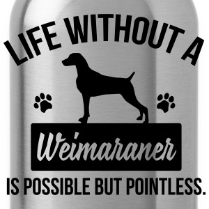 Dog shirt: Life without a Weimaraner is pointless Magliette - Borraccia