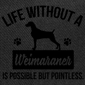 Dog shirt: Life without a Weimaraner is pointless Magliette - Snapback Cap