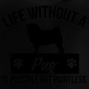 Dog shirt: Life without a Pug is pointless T-shirts - Baby T-shirt