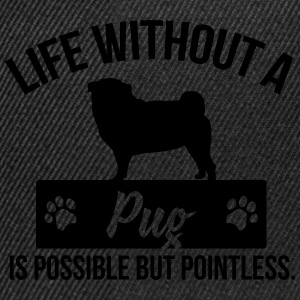 Dog shirt: Life without a Pug is pointless Shirts - Snapback Cap