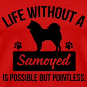 Dog shirt: Life without a Samoyed is pointless Long Sleeve Shirts - Men's Premium T-Shirt